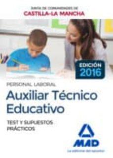 auxiliar tecnico educativo (personal laboral de la junta de comunidades de castilla-la mancha): test y supuestos practicos-9788414201664