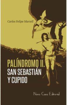 Ebook para descargar gratis estructura de datos PALÍNDROMO II: SAN SEBASTIÁN Y CUPIDO de CARLOS FELIPE MARTELL 9788416281664  (Literatura española)