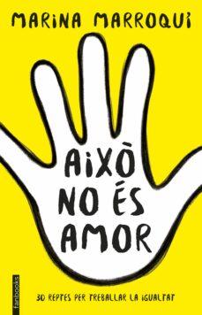 Descarga gratuita de libros en línea ebook AIXÒ NO ÉS AMOR  de MARINA MARROQUI ESCLAPEZ 9788416716364 in Spanish