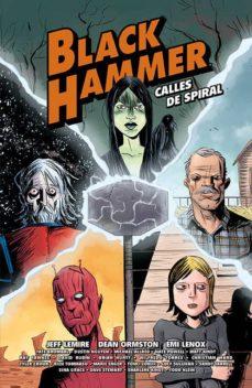 Descargar y leer BLACK HAMMER. CALLES DE SPIRAL gratis pdf online 1