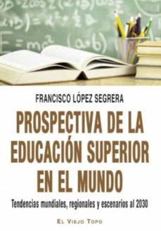 Descargar PROSPECTIVA DE LA EDUCACION SUPERIOR EN EL MUNDO gratis pdf - leer online