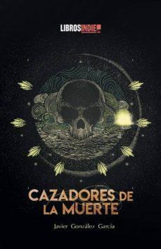 Descargar libros gratis para ipod touch CAZADORES DE LA MUERTE ePub CHM FB2 de JAVIER GARCIA GONZALEZ
