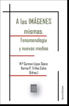 Descargar libro electrónico y revista A LAS IMAGENES MISMAS: FENOMENOLOGIA Y NUEVOS MEDIOS (Spanish Edition)