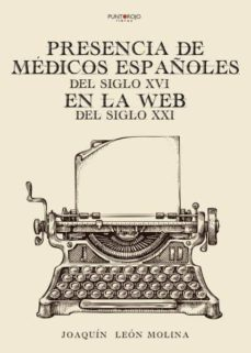 Descargas gratuitas de libros de kindle en línea PRESENCIA DE MÉDICOS ESPAÑOLES DEL SIGLO XVI EN LA WEB DEL SIGLO XXI RTF de JOAQUIN LEON MOLINA