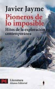 pioneros de los imposible: hitos de la exploracion contemporanea-javier jayme-9788420658964