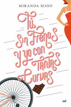 tú sin frenos y yo con tantas curvas-miranda mayo-9788427042964