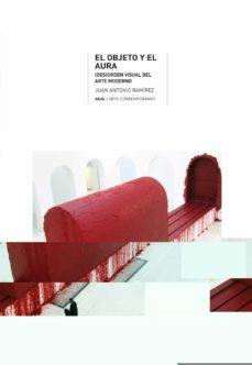 el objeto y el aura: desorden visual del arte moderno-juan antonio ramirez-9788446029564