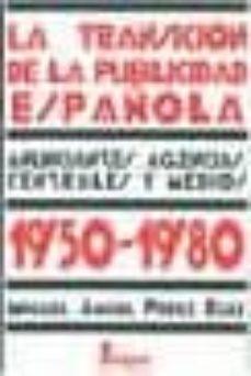 la transicion de la publicidad española 1950-1980: anunciantes, a gencias, centrales y medios-miguel angel perez ruiz-9788470741364