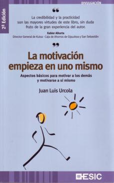 la motivacion empieza en uno mismo-juan luis urcola telleria-9788473565264