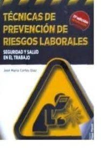 Descargas de libros electrónicos gratis para compartir TECNICAS DE PREVENCION DE RIESGOS LABORALES: SEGURIDAD Y SALUD EN EL TRABAJO (11ª ED.) (Spanish Edition) 9788473606264 de JOSE MARIA CORTES DIAZ