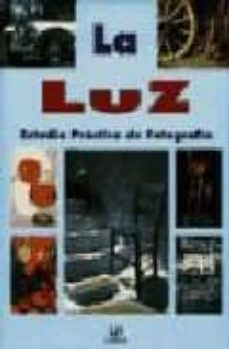 LA LUZ: ESTUDIO PRACTICO DE FOTOGRAFIA - VV.AA. |