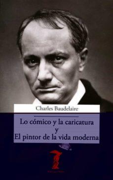 lo comico y la caricatura y el pintor de la vida moderna-charles baudelaire-9788477743064