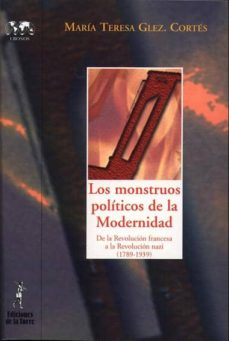 los monstruos politicos de la modernidad: de la revolucion france sa a la revolucion nazi ( 1789-1939)-maria teresa gonzalez cortes-9788479603564