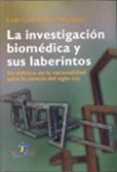 Leer libros de texto en línea gratis sin descarga LA INVESTIGACION BIOMEDICA Y SUS LABERINTOS (Literatura española) de LUIS CARLOS SILVA AYÇAGUER 9788479788964