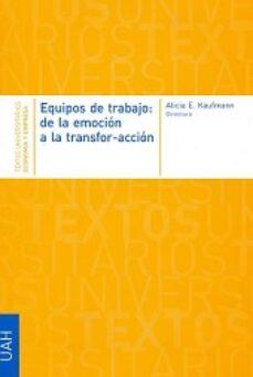 equipos de trabajo: de la emocion a la transfor-accion-alicia e. kaufmann-9788481389364