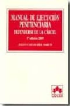 Descargar MANUAL DE EJECUCION PENITENCIARIA: DEFENDERSE DE LA CARCEL gratis pdf - leer online