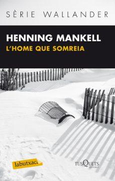 Descarga gratuita de los foros de ebooks. L HOME QUE SOMREIA 9788483836064 de HENNIG MANKELL