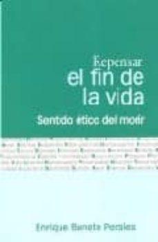 repensar el final de la vida: sentido etico del morir-enrique bonete perales-9788484692164