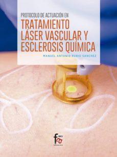 Descargar google book como pdf PROTOCOLO DE ACTUACION EN TRATAMIENTO LASER VASCULAR Y ESCLEROSIS QUIMICA MOBI (Literatura española) de MANUEL ANTONIO RUBIO SANCHEZ 9788491494164