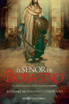 Descargar Ebook of da vinci code gratis EL SEÑOR DE BOBASTRO: EL REBELDE HISPANO QUE DESAFIO AL EMIRATO DE CORDOBA (Literatura española) de BERNABE MOHEDANO CUADRADO 9788491646464