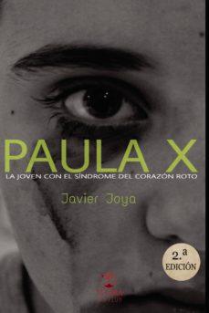 Descargar gratis ebooks en formato pdf gratis PAULA X, LA JOVEN CON EL SÍNDROME DEL CORAZÓN ROTO de JAVIER JOYA en español 9788494991264 CHM