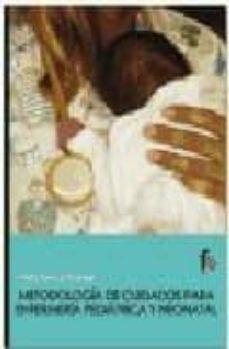 Descargar copia electrónica del libro. METODOLOGIA DE CUIDADOS PARA ENFERMERIA PEDIATRICA Y NEONATAL de MARTA ZAMORA PASADAS 9788496804364