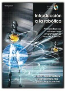 Descargar INTRODUCCION A LA ROBOTICA: PRINCIPIOS TECNICOS, CONSTRUCCION Y P ROGRAMACION DE UN ROBOT EDUCATIVO gratis pdf - leer online