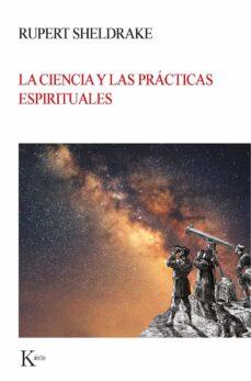 la ciencia y las prácticas espirituales-rupert sheldrake-9788499886664