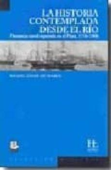 LA HISTORIA CONTEMPLADA DESDE EL RIO: PRESENCIA NAVAL ESPAÑOLA EN EL PLATA 1776-1900 - MIGUEL ANGEL DE MARCO | Adahalicante.org