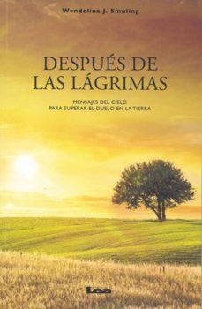 Inmaswan.es Despues De Las Lagrimas: Mensajes Del Cielo Para Superar El Duelo En La Tierra Image