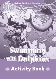 Descargar archivo FB2 iBook ePub gratis ebook OXFORD READ AND IMAGINE 4. SWIMMING WITH DOLPHINS ACTIVITY BOOK 9780194723374 de