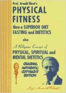 physical fitness thru a superior diet fasting and dietetics-arnold ehret-9781570672774