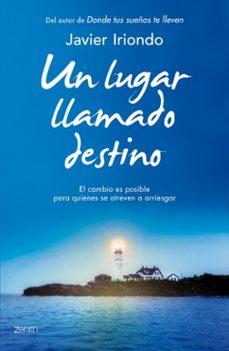 un lugar llamado destino: el cambio es posible para quienes se at reven a arriesgar-javier iriondo narvaiza-9788408128274