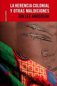 la herencia colonial y otras maldiciones. cronicas de africa-jon lee anderson-9788415601074
