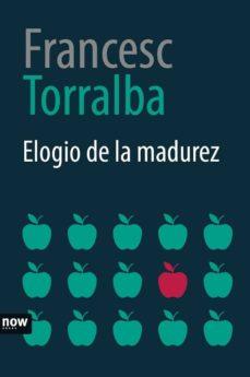elogio de la madurez-francesc torralba-9788416245574