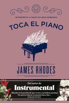 toca el piano: interpreta a bach en seis semanas-james rhodes-9788416290574