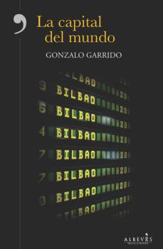 Descargas gratuitas de libros electrónicos pdf epub LA CAPITAL DEL MUNDO de GONZALO GARRIDO