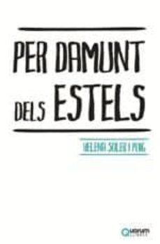 Descargar libro electrónico para ipad gratis PER DAMUNT DELS ESTELS 9788416342174 de HELENA SOLER I PUIG  (Literatura española)