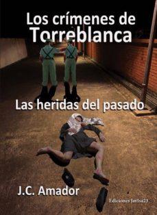Libros de audio en línea para descargar gratis LAS HERIDAS DEL PASADO: LOS CRIMENES DE TORREBLANCA 9788416887774