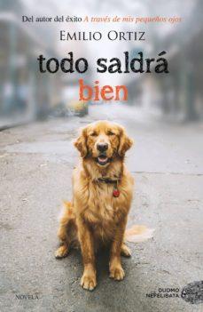 Descargando libros de google books online TODO SALDRA BIEN 9788417128074 de EMILIO ORTIZ