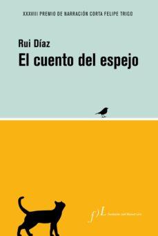 Descargador de pdf gratuito de google book EL CUENTO DEL ESPEJO: XXXVIII PREMIO DE NARRACIÓN CORTA FELIPE TR de RUI DIAZ RTF FB2 DJVU