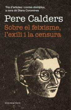 sobre el feixisme, l'exili i la censura (ebook)-pere calders-9788417627874