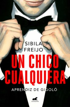 Ibooks descargas gratuitas UN CHICO CUALQUIERA: APRENDIZ DE GIGOLO (Literatura española) PDB RTF CHM de SIBILA FREIJO