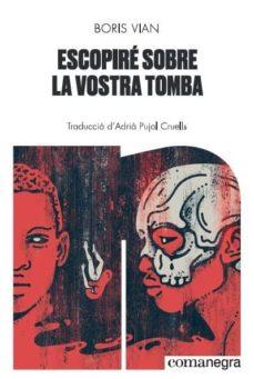 Se descarga de libros ESCOPIRE SOBRE LA VOSTRA TOMBA PDB DJVU MOBI de BORIS VIAN (Literatura española) 9788418022074