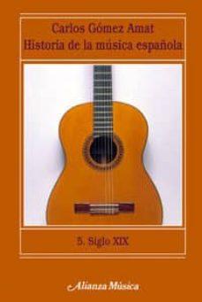 historia de la musica española (t. 5): siglo xix-carlos gomez amat-9788420664774