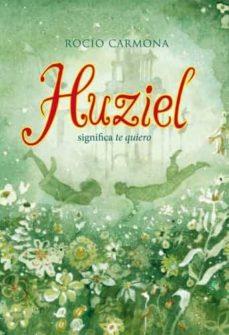 HUZIEL SIGNIFICA TE QUIERO | ROCIO CARMONA | Comprar libro ...