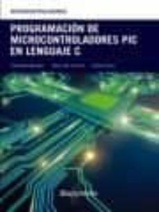 Descargar PROGRAMACION DE MICROCONTROLADORES PIC EN LENGUAJE C gratis pdf - leer online