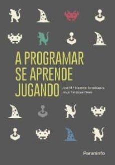 a programar se aprende jugando-jose m maestre torreblanca-9788428337274