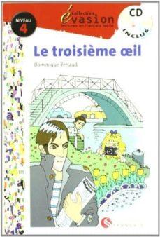 Descargas de libros de epub gratis. LA TROISIEME OEIL (INCLUYE CD) (EVASION LECTURAS EN FRANCES) (4º ESO) RTF FB2 9788429409574 (Literatura española) de DOMINIQUE RENAUD