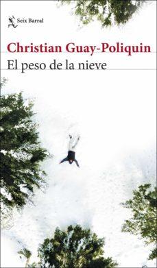 Mejor descargador de libros EL PESO DE LA NIEVE de CHRISTIAN GUAY-POLIQUIN  9788432235474 (Literatura española)